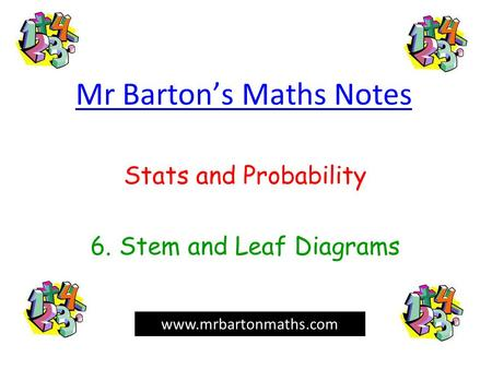 Mr Barton's Maths Notes Stats and Probability 6. Stem and Leaf Diagrams www.mrbartonmaths.com.