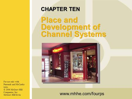 Www.mhhe.com/fourps For use only with Perreault and McCarthy texts. © 2006 McGraw-Hill Companies, Inc. McGraw-Hill/Irwin CHAPTER TEN Place and Development.