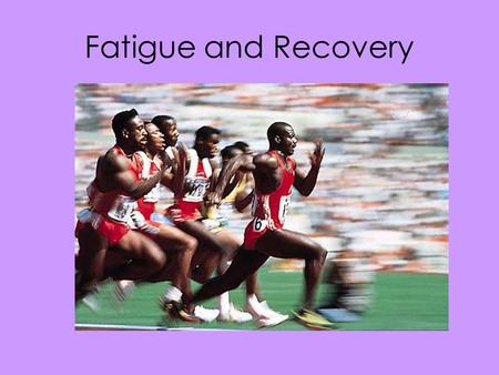 Fatigue and Recovery. Fatigue Is the inability to continue with an activity at the same intensity, despite the desire to maintain intensity. Fatigue can.