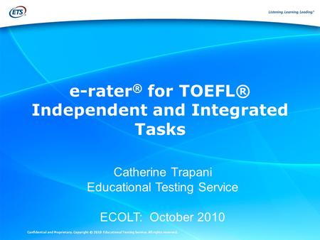 Confidential and Proprietary. Copyright © 2010 Educational Testing Service. All rights reserved. Catherine Trapani Educational Testing Service ECOLT: October.