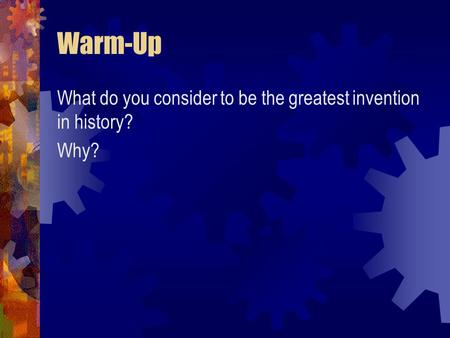 Warm-Up What do you consider to be the greatest invention in history? Why?