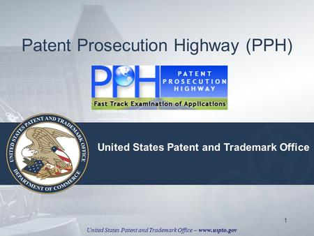 United States Patent and Trademark Office – www.uspto.gov 1 Patent Prosecution Highway (PPH) United States Patent and Trademark Office.