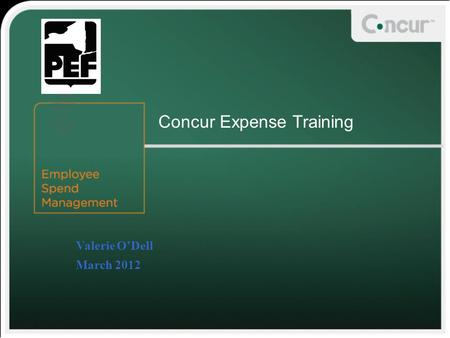Valerie O'Dell March 2012 Concur Expense Training Spac e for client logo (remove this box with or without logo)
