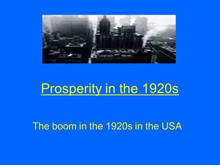 Prosperity in the 1920s The boom in the 1920s in the USA.
