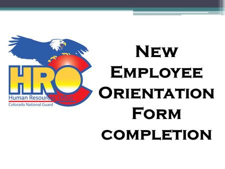 New Employee Orientation Form completion. Before New Employee Orientation Congratulations on your new career at a Technician with the Colorado National.