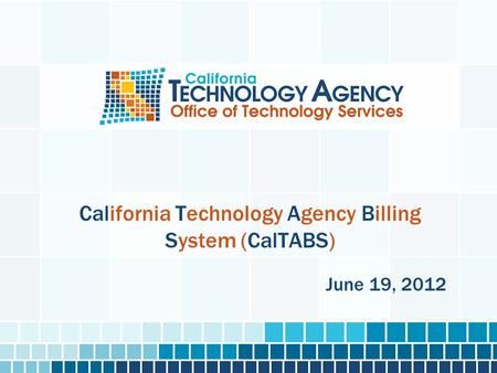 California Technology Agency Billing System (CalTABS) June 19, 2012.