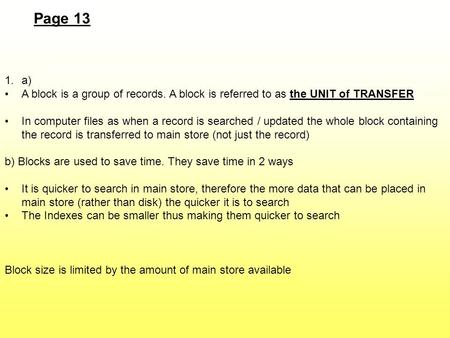 Page 13 1.a) A block is a group of records. A block is referred to as the UNIT of TRANSFER In computer files as when a record is searched / updated the.