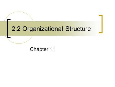 2.2 Organizational Structure Chapter 11. Why are organizational structures changing? Employees are better qualified and more knowledgeable Multinational.