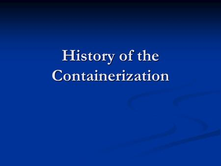 History of the Containerization. Rowing Ships Sailing Ships.