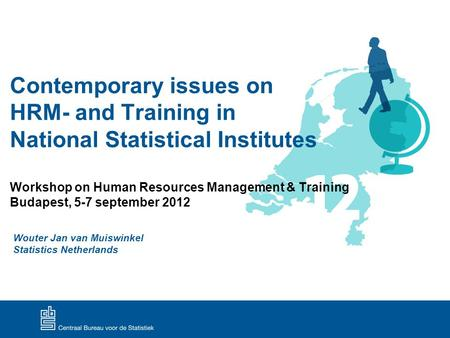 Contemporary issues on HRM- and Training in National Statistical Institutes Workshop on Human Resources Management & Training Budapest, 5-7 september 2012.