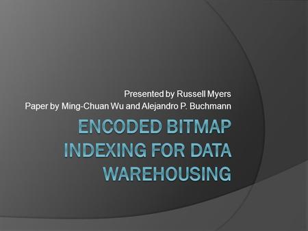 Presented by Russell Myers Paper by Ming-Chuan Wu and Alejandro P. Buchmann.