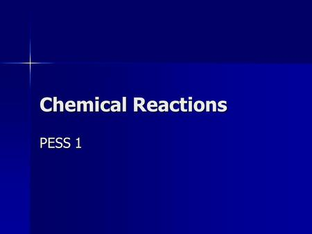 Chemical Reactions PESS 1. Observing Chemical Change Review: Review: –Physical properties: a characteristic that can be observed without changing the.