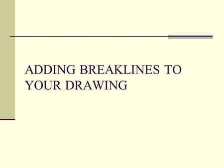 ADDING BREAKLINES TO YOUR DRAWING