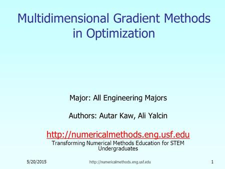 5/20/2015  1 Multidimensional Gradient Methods in Optimization Major: All Engineering Majors Authors: Autar Kaw, Ali.