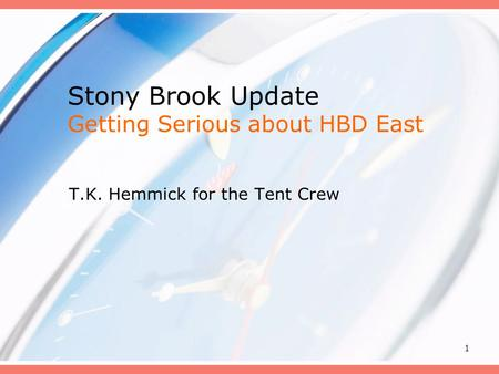 1 Stony Brook Update Getting Serious about HBD East T.K. Hemmick for the Tent Crew.