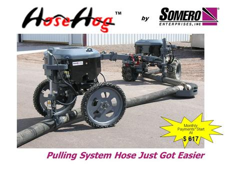 Pulling System Hose Just Got Easier by TM Monthly Payments* Start At $ 617.