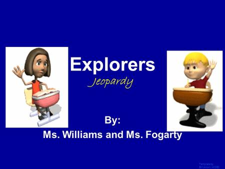 Template by Bill Arcuri, WCSD Click Once to Begin Explorers Jeopardy By: Ms. Williams and Ms. Fogarty.