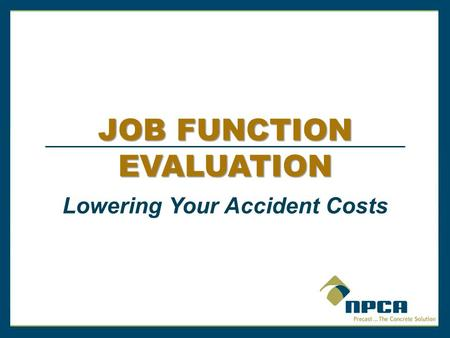 JOB FUNCTION EVALUATION Lowering Your Accident Costs.