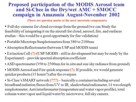 Proposed participation of the MODIS Aerosol team and Si-Chee in the Dry/wet AMC + SMOCC campaign in Amazonia August-November 2002 (There are question marks.