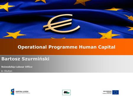 Operational Programme Human Capital Bartosz Szurmiński Voivodship Labour Office in Olsztyn.