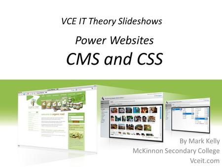 VCE IT Theory Slideshows By Mark Kelly McKinnon Secondary College Vceit.com Power Websites CMS and CSS.