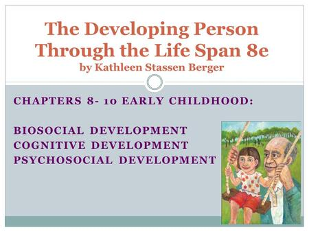 Chapters Early Childhood: Biosocial Development Cognitive Development