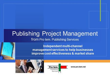 Company LOGO Publishing Project Management from Pro tem. Publishing Services Independent multi-channel management services to help businesses improve cost.