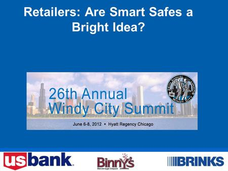 Retailers: Are Smart Safes a Bright Idea?. Introductions 2 William Burback Vice President Global Treasury Management U.S. Bank James Poteet Senior Vice.