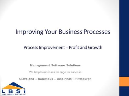 Improving Your Business Processes Process Improvement = Profit and Growth Management Software Solutions We help businesses manage for success Cleveland.