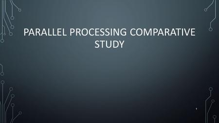 PARALLEL PROCESSING COMPARATIVE STUDY 1. CONTEXT How to finish a work in short time???? Solution To use quicker worker. Inconvenient: The speed of worker.