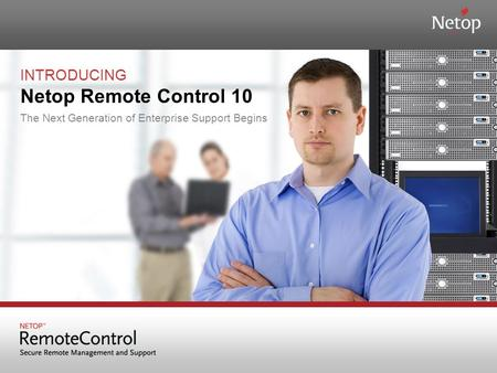 INTRODUCING Netop Remote Control 10 The Next Generation of Enterprise Support Begins.