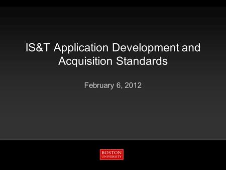 IS&T Application Development and Acquisition Standards February 6, 2012.
