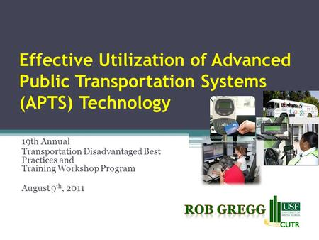 Effective Utilization of Advanced Public Transportation Systems (APTS) Technology 19th Annual Transportation Disadvantaged Best Practices and Training.