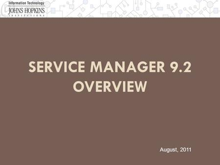 SERVICE MANAGER 9.2 OVERVIEW Service Manager 9.2 Overview August, 2011.