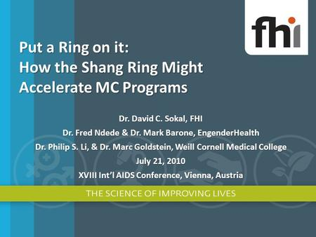 Put a Ring on it: How the Shang Ring Might Accelerate MC Programs Dr. David C. Sokal, FHI Dr. Fred Ndede & Dr. Mark Barone, EngenderHealth Dr. Philip.