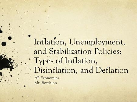 Inflation, Unemployment, and Stabilization Policies: Types of Inflation, Disinflation, and Deflation AP Economics Mr. Bordelon.