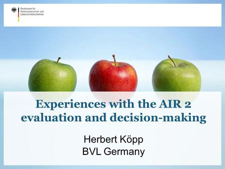 Experiences with the AIR 2 evaluation and decision-making Herbert Köpp BVL Germany.