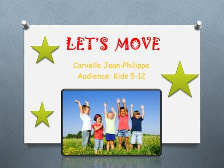 LET'S MOVE Carvelle Jean-Philippe Audience: Kids 5-12.