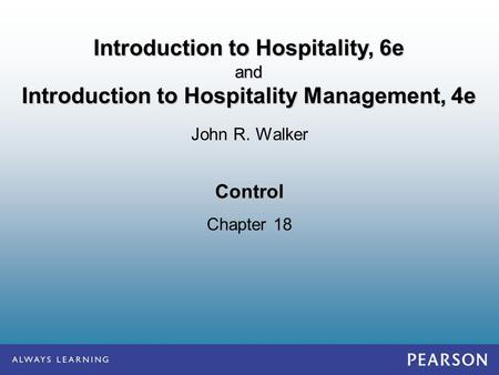 Control Chapter 18 John R. Walker Introduction to Hospitality, 6e and Introduction to Hospitality Management, 4e.