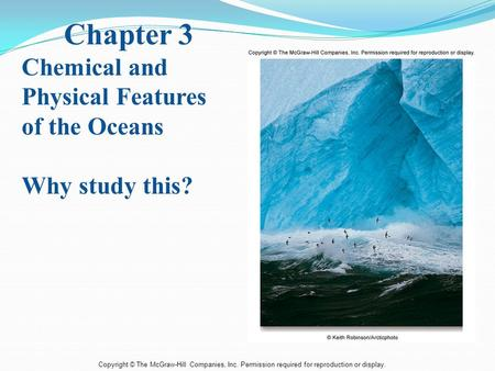 Copyright © The McGraw-Hill Companies, Inc. Permission required for reproduction or display. Chapter 3 Chemical and Physical Features of the Oceans Why.