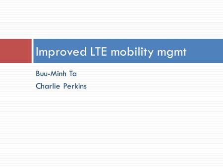 Buu-Minh Ta Charlie Perkins Improved LTE mobility mgmt.