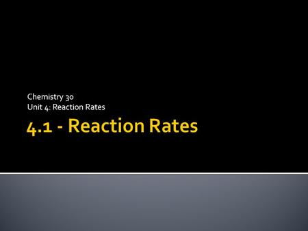 Chemistry 30 Unit 4: Reaction Rates.  Reaction rates refer to the speed at which a reaction occurs.  Since our bodies and daily activities rely on chemical.