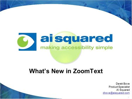 1 What's New in ZoomText Derek Bove Product Specialist AI Squared