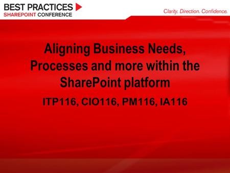 Aligning Business Needs, Processes and more within the SharePoint platform ITP116, CIO116, PM116, IA116.