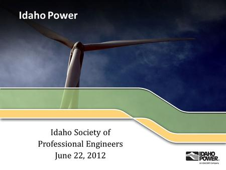 Idaho Power Idaho Society of Professional Engineers June 22, 2012.