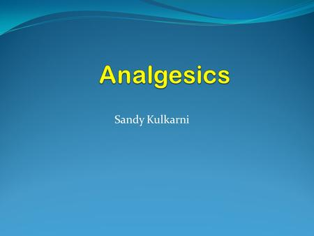 Analgesics Sandy Kulkarni.