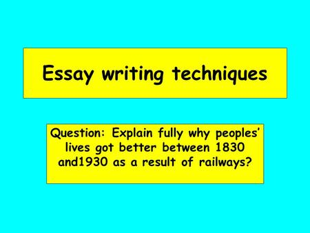 exam technique explain questions ppt  essay writing techniques question explain fully why peoples lives got better between 1830 and1930