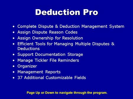 Complete Dispute & Deduction Management System Assign Dispute Reason Codes Assign Ownership for Resolution Efficient Tools for Managing Multiple Disputes.