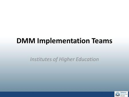 DMM Implementation Teams Institutes of Higher Education.