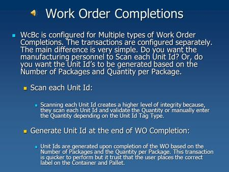 Work Order Completions WcBc is configured for Multiple types of Work Order Completions. The transactions are configured separately. The main difference.
